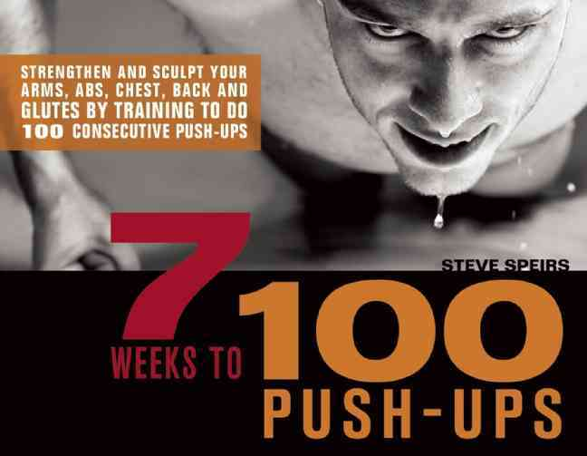 7 Weeks to 100 Push-ups By Speirs, Steve